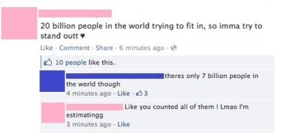Yeah like its even possible to count all the people in the world, who has that many fingers.